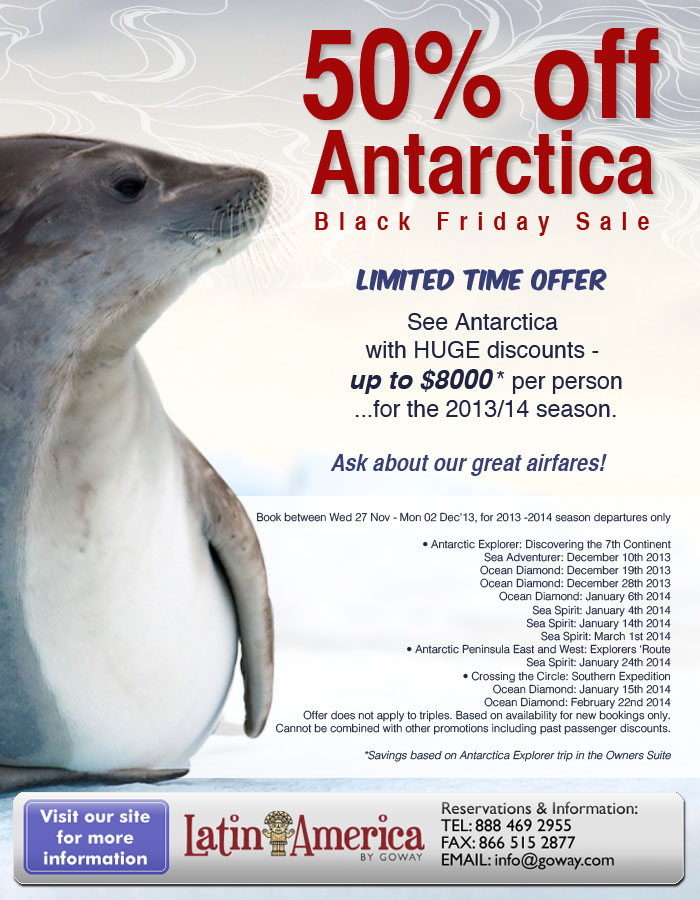 Limited time offer - Half off Antarctica Black Friday Sale - Save up to $8000 per person for the 2013-14 season - inquire for details